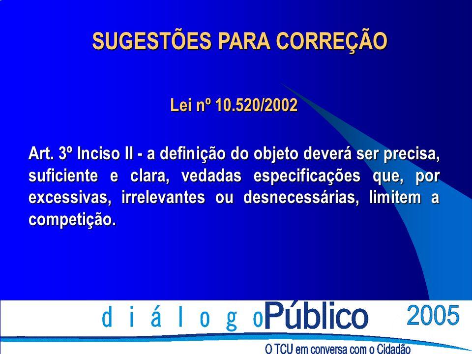 Lei nº 10.520/2002 Art. 3º Inciso II - a definição do objeto deverá ser precisa, suficiente e clara, vedadas especificações que, por excessivas, irrel