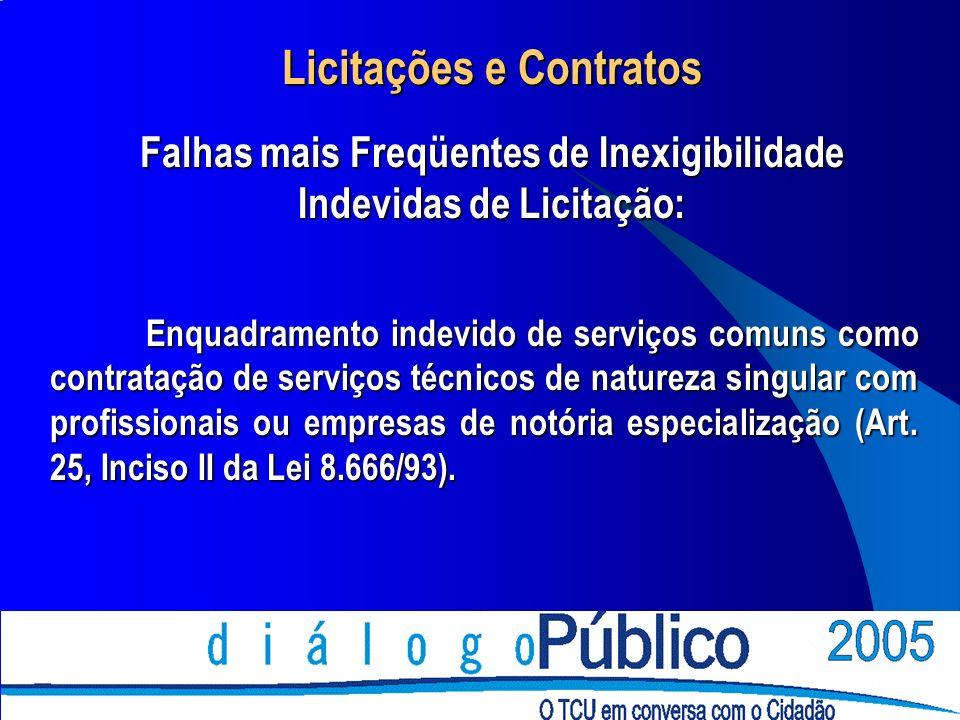 Licitações e Contratos Falhas mais Freqüentes de Inexigibilidade Indevidas de Licitação: Enquadramento indevido de serviços comuns como contratação de
