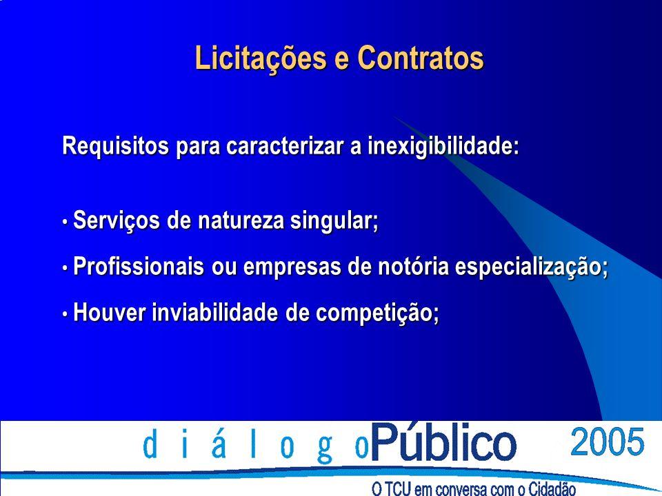 Licitações e Contratos Requisitos para caracterizar a inexigibilidade: Serviços de natureza singular; Serviços de natureza singular; Profissionais ou