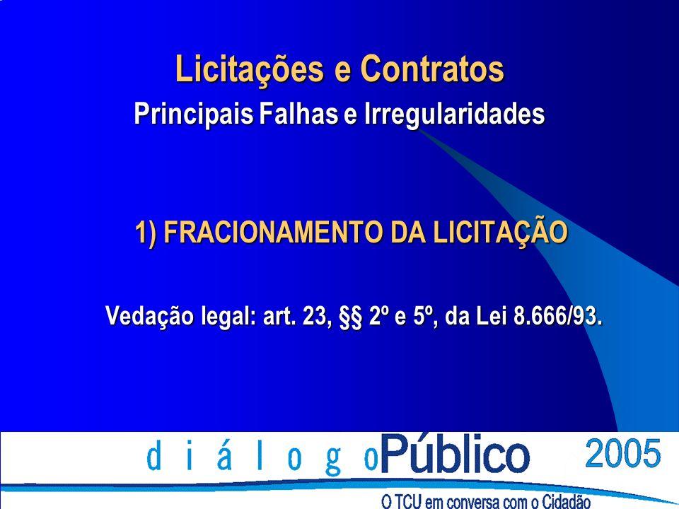 1) FRACIONAMENTO DA LICITAÇÃO Vedação legal: art. 23, §§ 2º e 5º, da Lei 8.666/93. Vedação legal: art. 23, §§ 2º e 5º, da Lei 8.666/93. Licitações e C