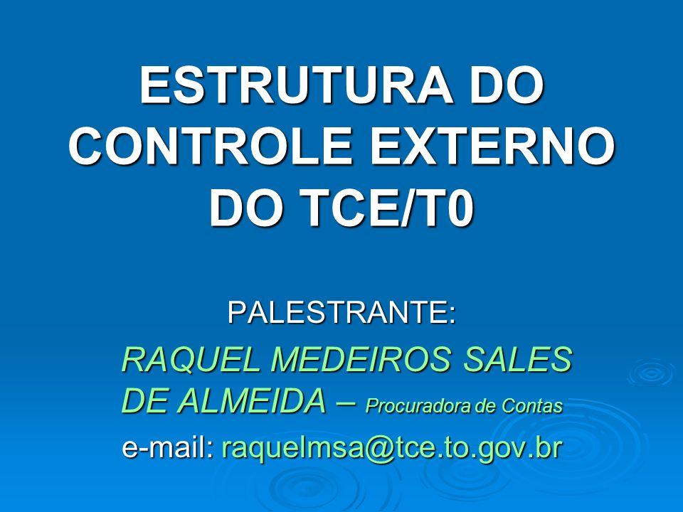 ESTRUTURA DO CONTROLE EXTERNO DO TCE/T0 PALESTRANTE: RAQUEL MEDEIROS SALES DE ALMEIDA – Procuradora de Contas RAQUEL MEDEIROS SALES DE ALMEIDA – Procu
