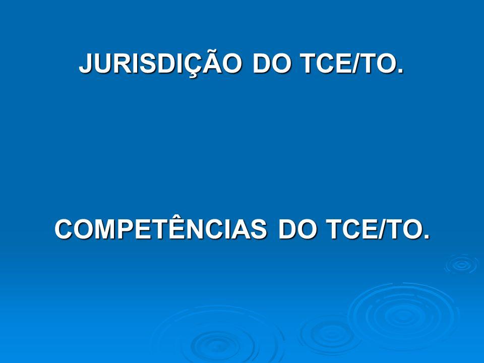 JURISDIÇÃO DO TCE/TO. COMPETÊNCIAS DO TCE/TO.