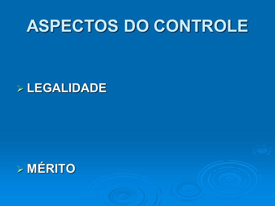 ASPECTOS DO CONTROLE LEGALIDADE LEGALIDADE MÉRITO MÉRITO