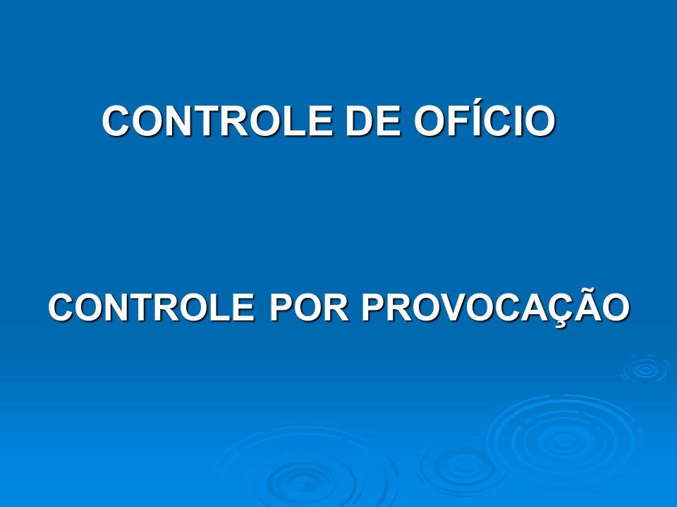 CONTROLE DE OFÍCIO CONTROLE POR PROVOCAÇÃO