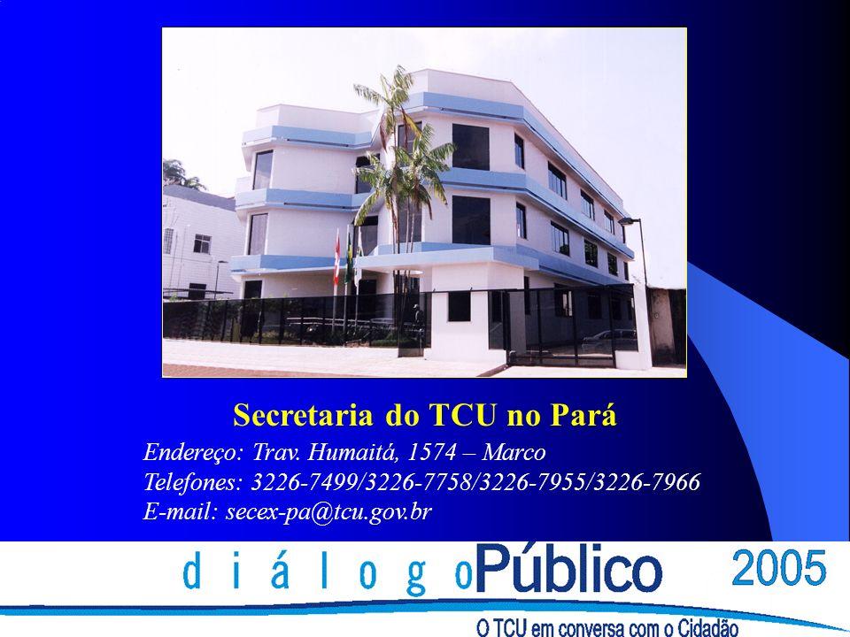 Secretaria do TCU no Pará Endereço: Trav. Humaitá, 1574 – Marco Telefones: 3226-7499/3226-7758/3226-7955/3226-7966 E-mail: secex-pa@tcu.gov.br