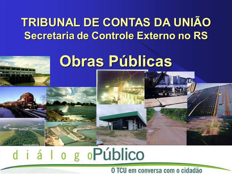 TRIBUNAL DE CONTAS DA UNIÃO Secretaria de Controle Externo no RS Obras Públicas