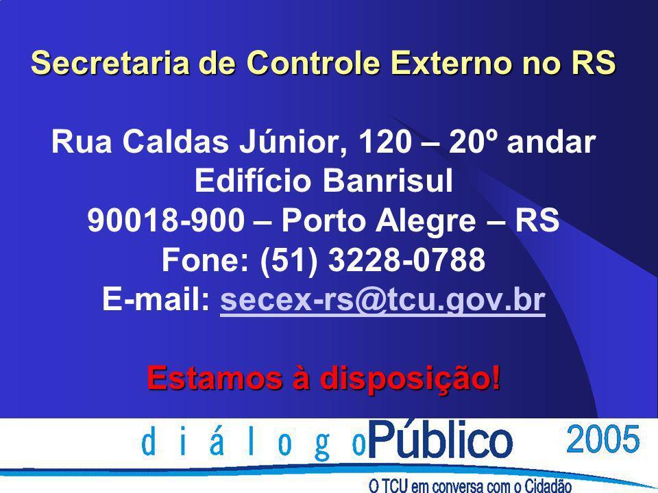 Secretaria de Controle Externo no RS Estamos à disposição! Secretaria de Controle Externo no RS Rua Caldas Júnior, 120 – 20º andar Edifício Banrisul 9