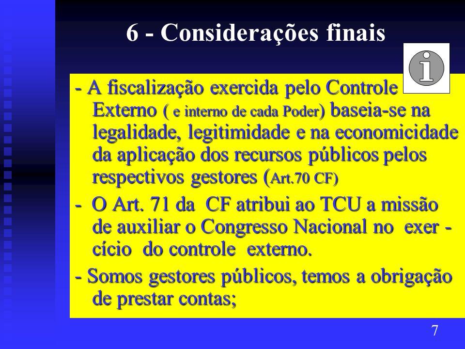 6 - Considerações finais - A fiscalização exercida pelo Controle Externo ( e interno de cada Poder ) baseia-se na legalidade, legitimidade e na econom