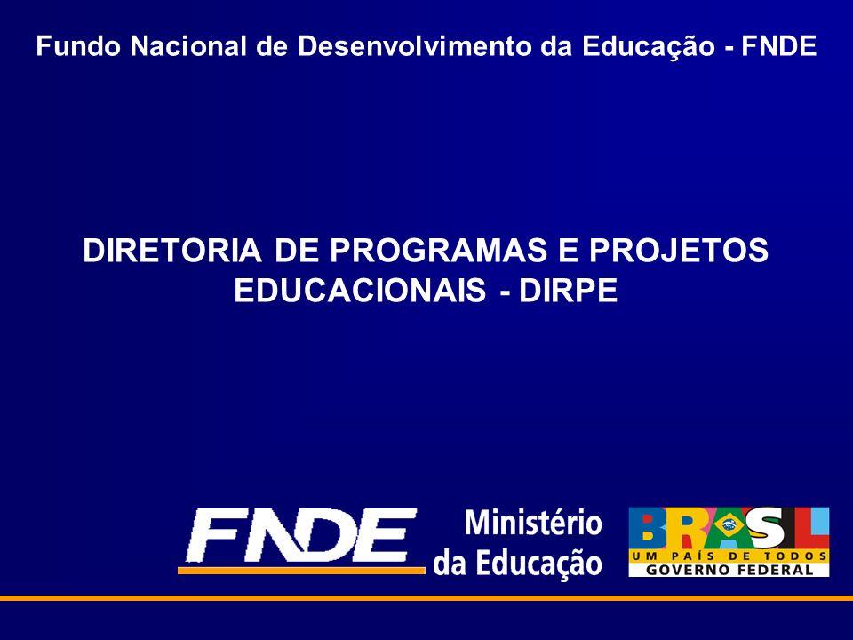 Fundo Nacional de Desenvolvimento da Educação - FNDE DIRETORIA DE PROGRAMAS E PROJETOS EDUCACIONAIS - DIRPE