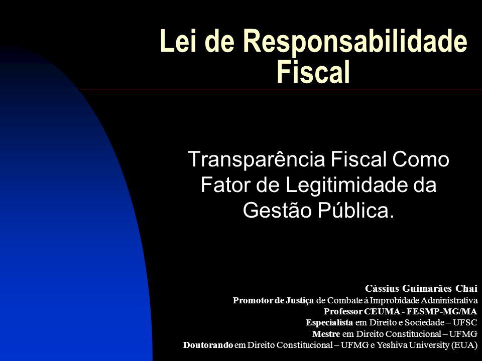 Lei de Responsabilidade Fiscal Transparência Fiscal Como Fator de Legitimidade da Gestão Pública. Cássius Guimarães Chai Promotor de Justiça de Combat