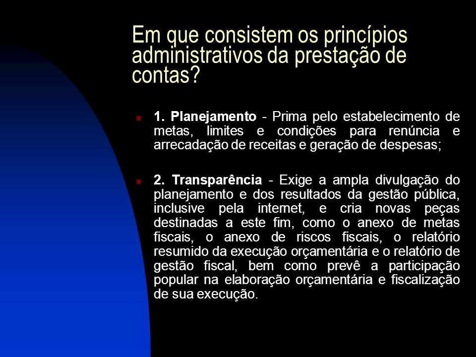 Em que consistem os princípios administrativos da prestação de contas? 1. Planejamento - Prima pelo estabelecimento de metas, limites e condições para