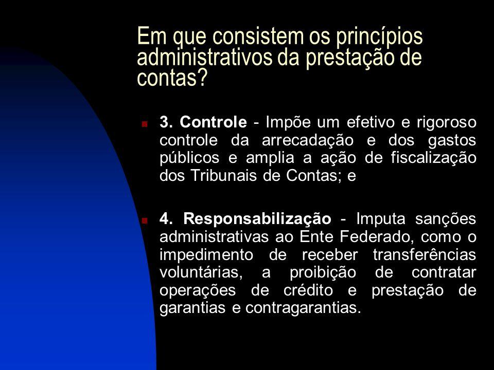 Em que consistem os princípios administrativos da prestação de contas? 3. Controle - Impõe um efetivo e rigoroso controle da arrecadação e dos gastos