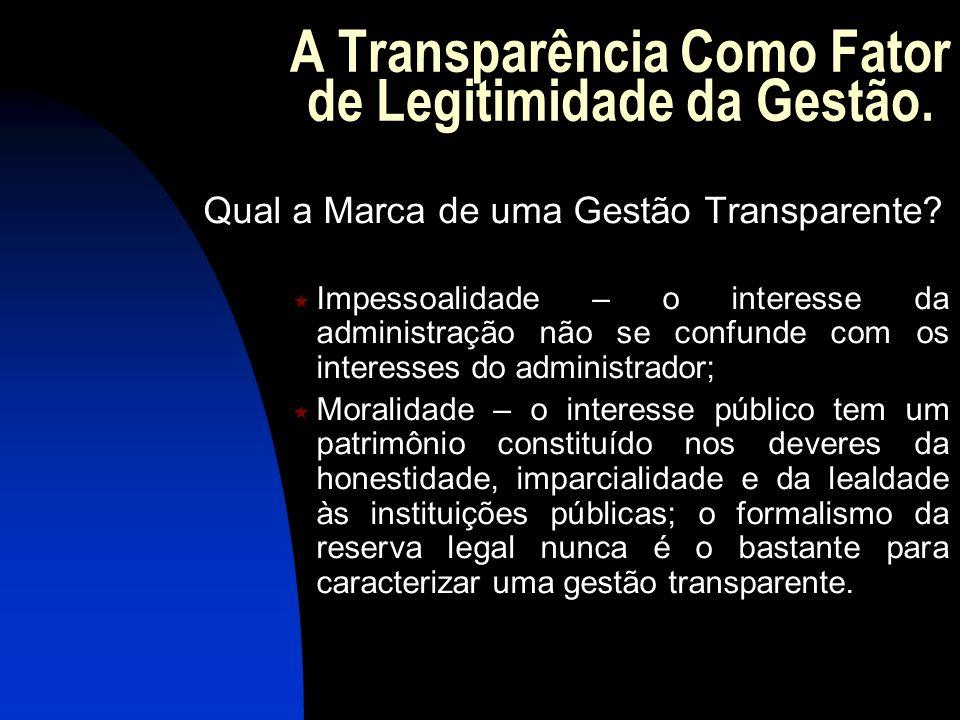 A Transparência Como Fator de Legitimidade da Gestão. Qual a Marca de uma Gestão Transparente? Impessoalidade – o interesse da administração não se co