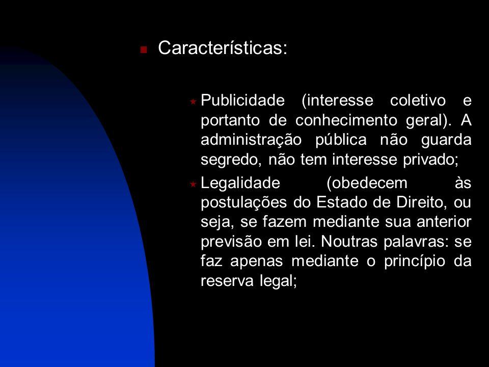 Características: Publicidade (interesse coletivo e portanto de conhecimento geral). A administração pública não guarda segredo, não tem interesse priv