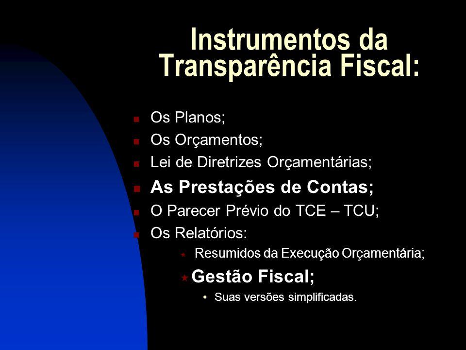 Instrumentos da Transparência Fiscal: Os Planos; Os Orçamentos; Lei de Diretrizes Orçamentárias; As Prestações de Contas; O Parecer Prévio do TCE – TC