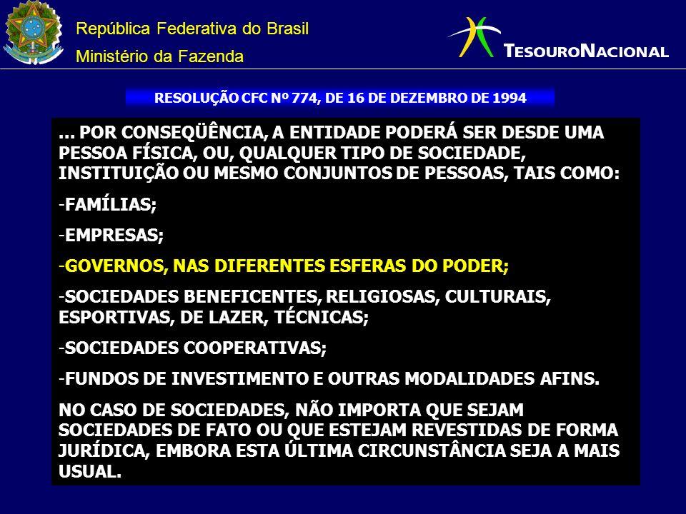 República Federativa do Brasil Ministério da Fazenda RESOLUÇÃO CFC Nº 774, DE 16 DE DEZEMBRO DE 1994... POR CONSEQÜÊNCIA, A ENTIDADE PODERÁ SER DESDE