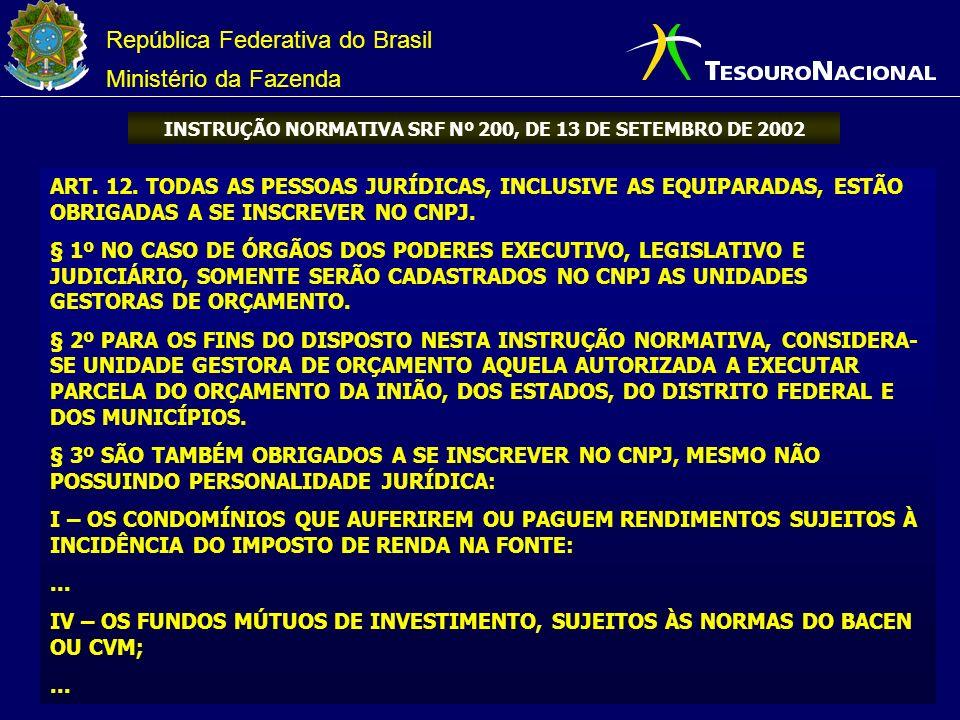 República Federativa do Brasil Ministério da Fazenda INSTRUÇÃO NORMATIVA SRF Nº 200, DE 13 DE SETEMBRO DE 2002 ART. 12. TODAS AS PESSOAS JURÍDICAS, IN