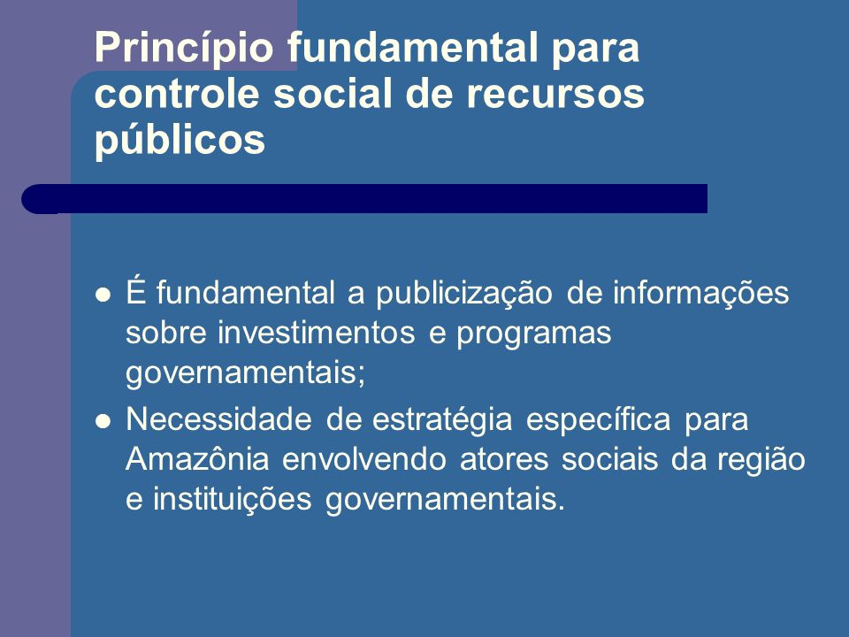 Princípio fundamental para controle social de recursos públicos É fundamental a publicização de informações sobre investimentos e programas governamen