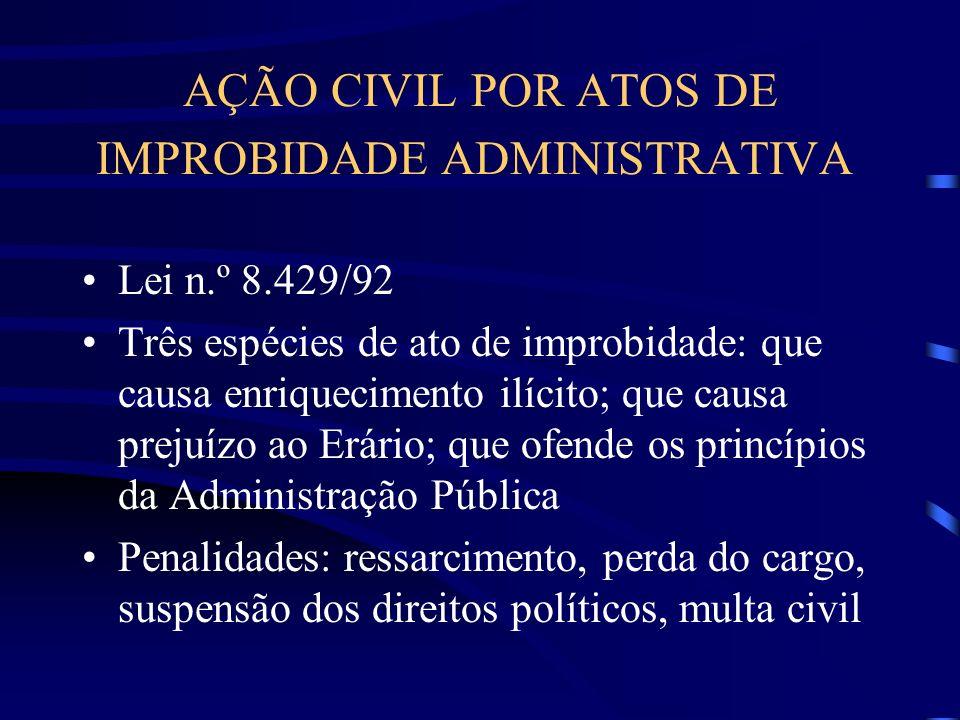 AÇÃO CIVIL POR ATOS DE IMPROBIDADE ADMINISTRATIVA Lei n.º 8.429/92 Três espécies de ato de improbidade: que causa enriquecimento ilícito; que causa pr