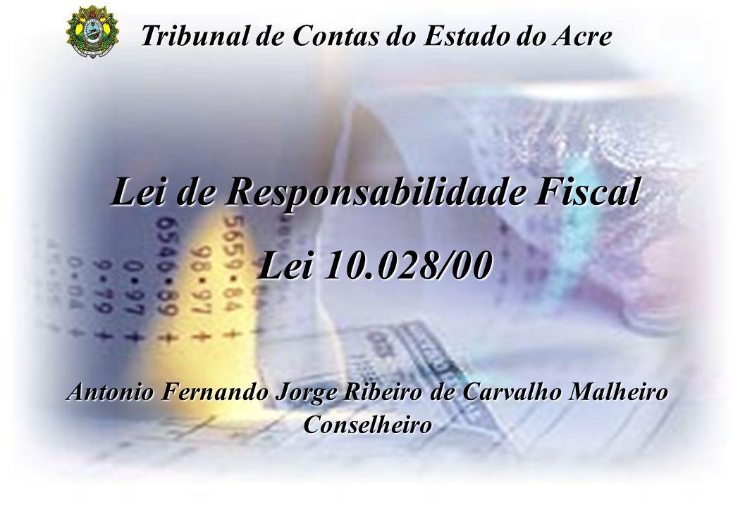 1 Lei de Responsabilidade Fiscal Lei 10.028/00 Antonio Fernando Jorge Ribeiro de Carvalho Malheiro Conselheiro Tribunal de Contas do Estado do Acre