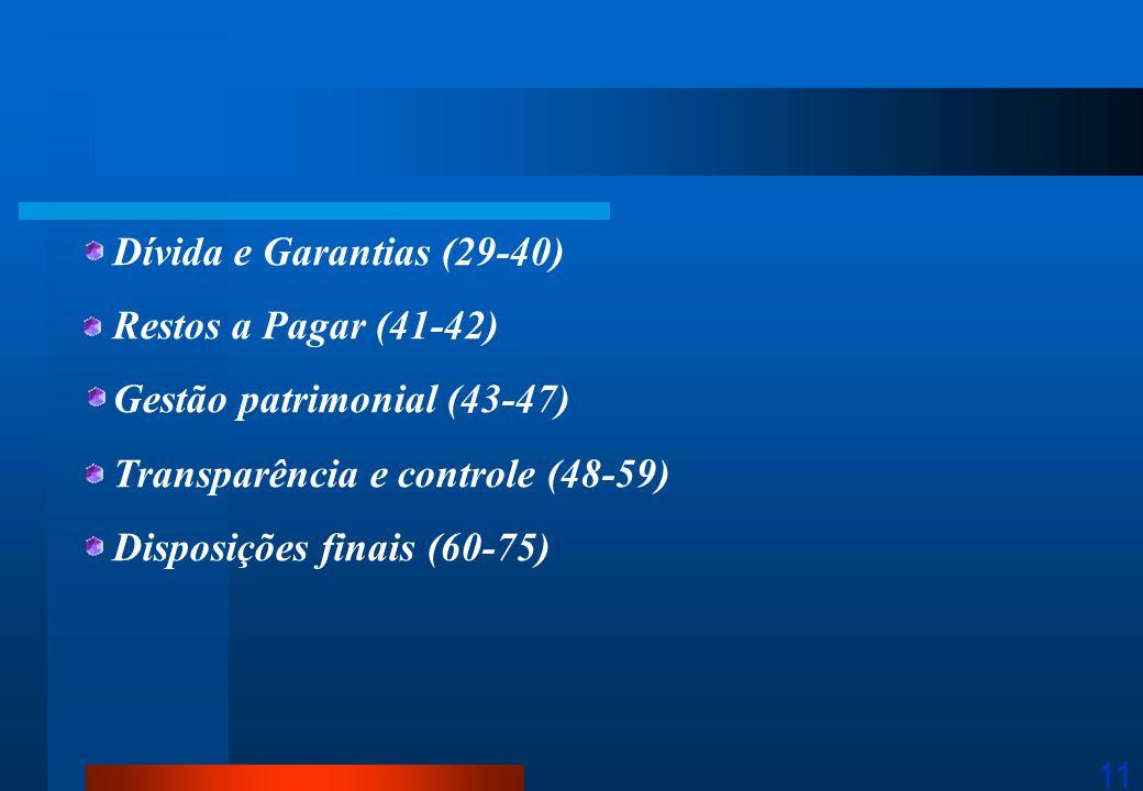 11 Dívida e Garantias (29-40) Restos a Pagar (41-42) Gestão patrimonial (43-47) Transparência e controle (48-59) Disposições finais (60-75)