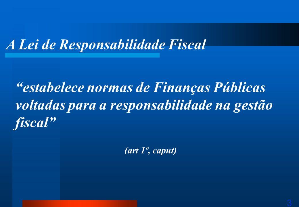 3 estabelece normas de Finanças Públicas voltadas para a responsabilidade na gestão fiscal (art 1º, caput) A Lei de Responsabilidade Fiscal