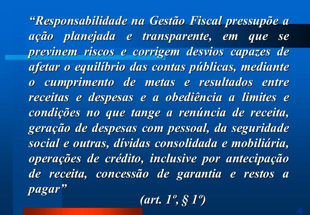 4 Responsabilidade na Gestão Fiscal pressupõe a ação planejada e transparente, em que se previnem riscos e corrigem desvios capazes de afetar o equilí