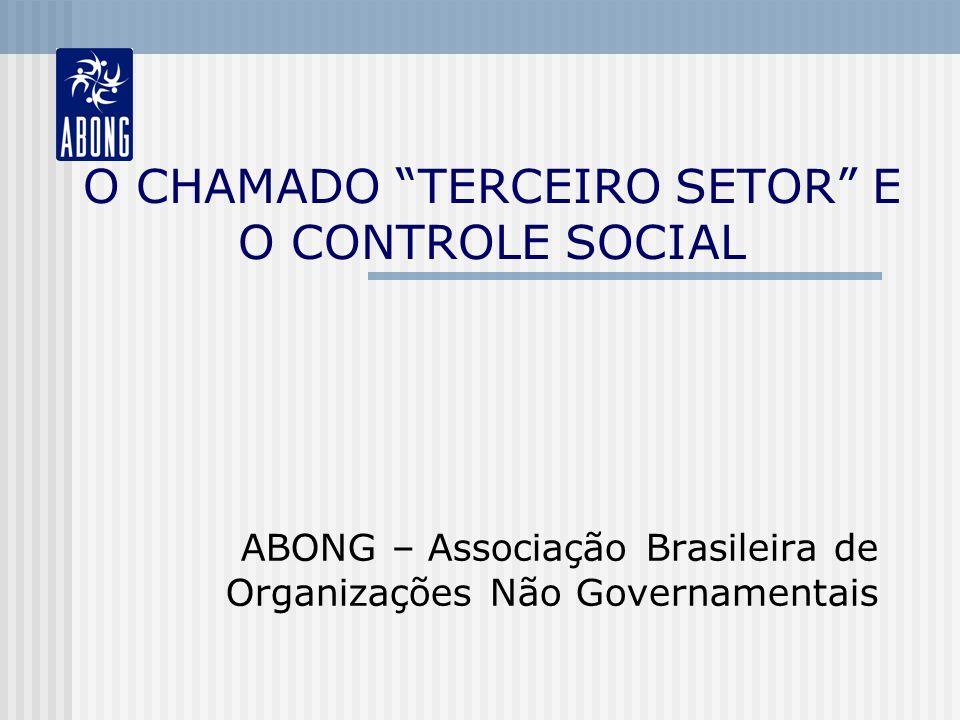 O CHAMADO TERCEIRO SETOR E O CONTROLE SOCIAL ABONG – Associação Brasileira de Organizações Não Governamentais