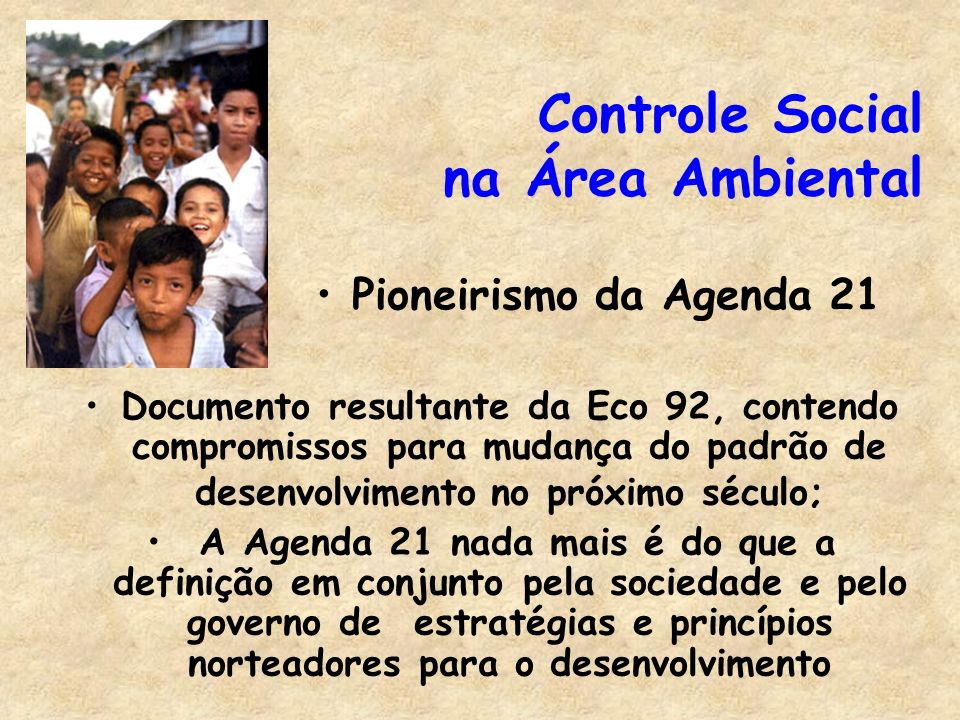 Controle Social na Área Ambiental Documento resultante da Eco 92, contendo compromissos para mudança do padrão de desenvolvimento no próximo século; A