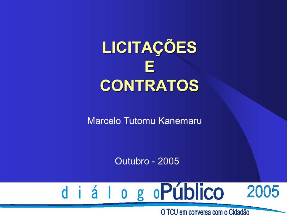 LICITAÇÕES E CONTRATOS Marcelo Tutomu Kanemaru Outubro - 2005