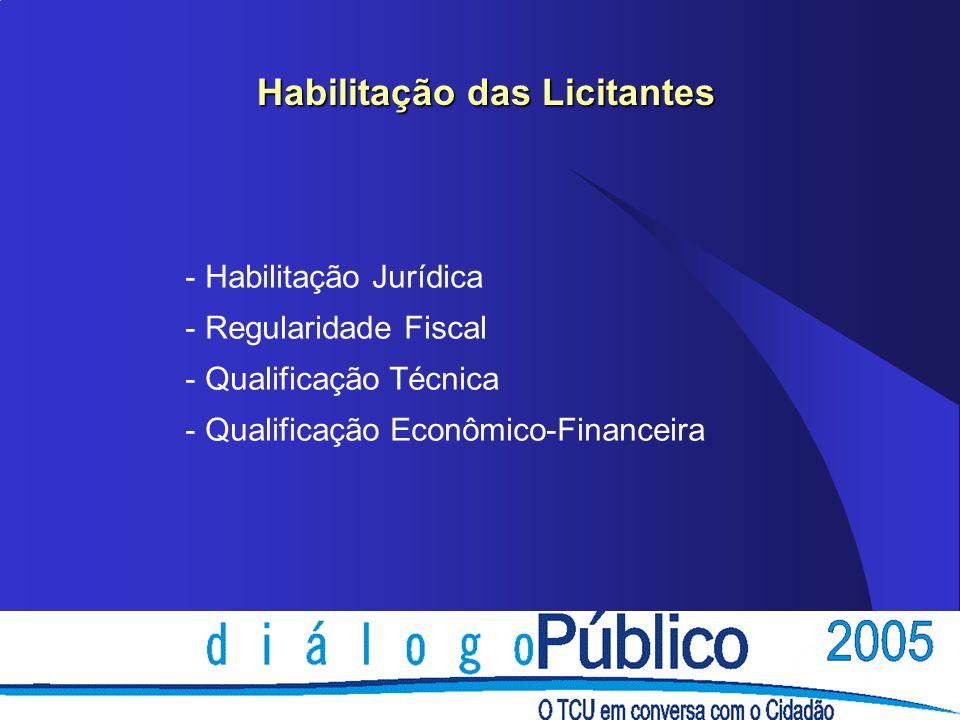 Habilitação das Licitantes - Habilitação Jurídica - Regularidade Fiscal - Qualificação Técnica - Qualificação Econômico-Financeira