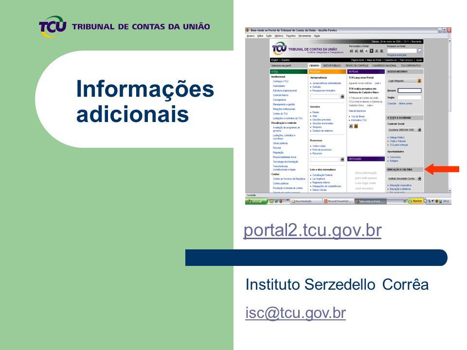 Informações adicionais portal2.tcu.gov.br Instituto Serzedello Corrêa isc@tcu.gov.br
