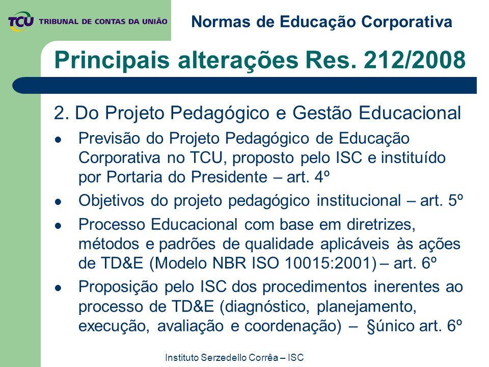 Normas de Educação Corporativa Instituto Serzedello Corrêa – ISC Principais alterações Res. 212/2008 2. Do Projeto Pedagógico e Gestão Educacional Pre