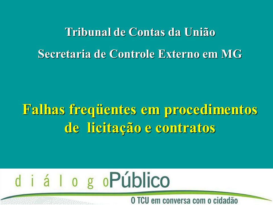 Falhas freqüentes em procedimentos de licitação e contratos Tribunal de Contas da União Secretaria de Controle Externo em MG