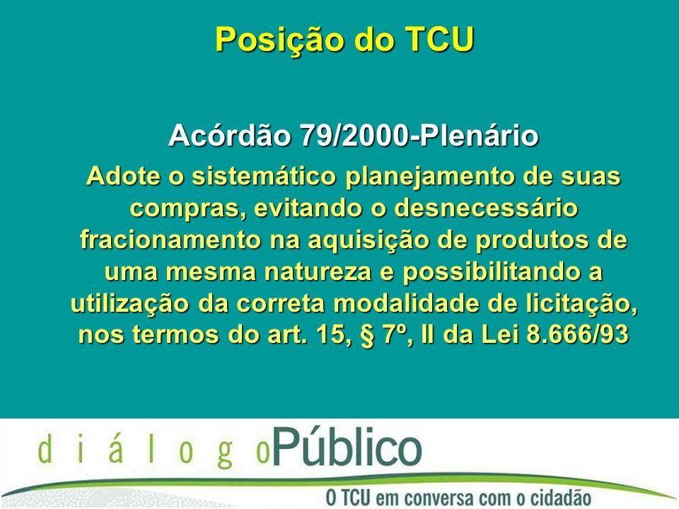 Posição do TCU Acórdão 79/2000-Plenário Adote o sistemático planejamento de suas compras, evitando o desnecessário fracionamento na aquisição de produ