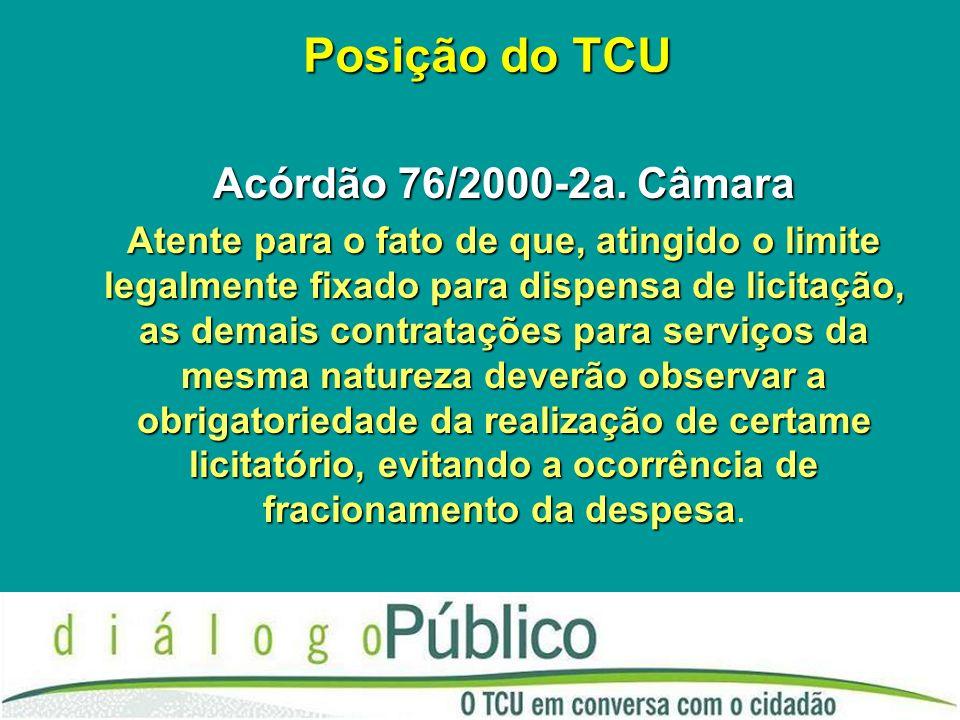 Posição do TCU Acórdão 76/2000-2a. Câmara Atente para o fato de que, atingido o limite legalmente fixado para dispensa de licitação, as demais contrat