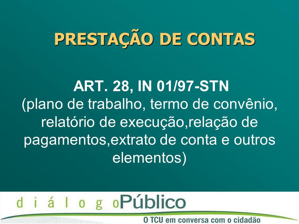 ART. 28, IN 01/97-STN (plano de trabalho, termo de convênio, relatório de execução,relação de pagamentos,extrato de conta e outros elementos) PRESTAÇÃ