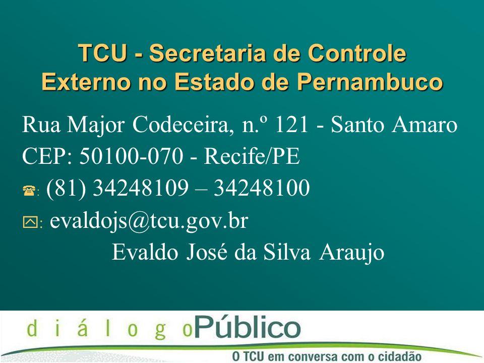 TCU - Secretaria de Controle Externo no Estado de Pernambuco Rua Major Codeceira, n.º 121 - Santo Amaro CEP: 50100-070 - Recife/PE : (81) 34248109 – 3