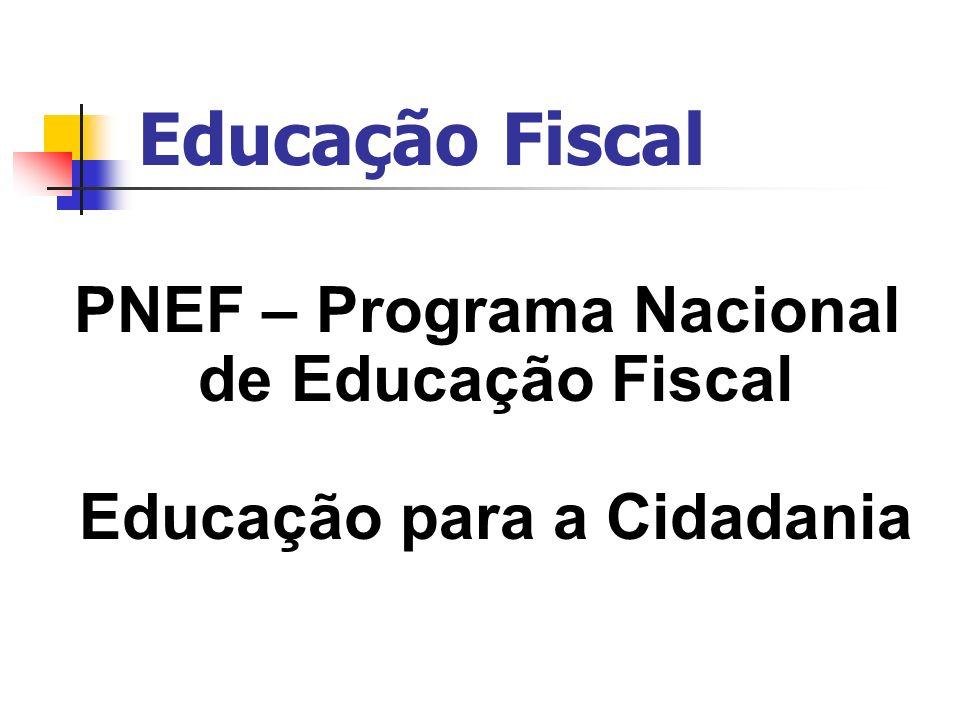 PNEF / GEF Programa Nacional de Educação Fiscal – Documento no site da ESAF, www.esaf.fazenda.gov.br Portaria Ministerial no.