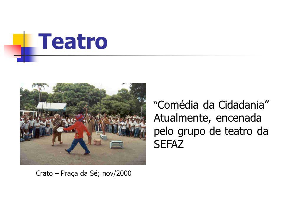 Teatro Crato – Praça da Sé; nov/2000 Comédia da Cidadania Atualmente, encenada pelo grupo de teatro da SEFAZ
