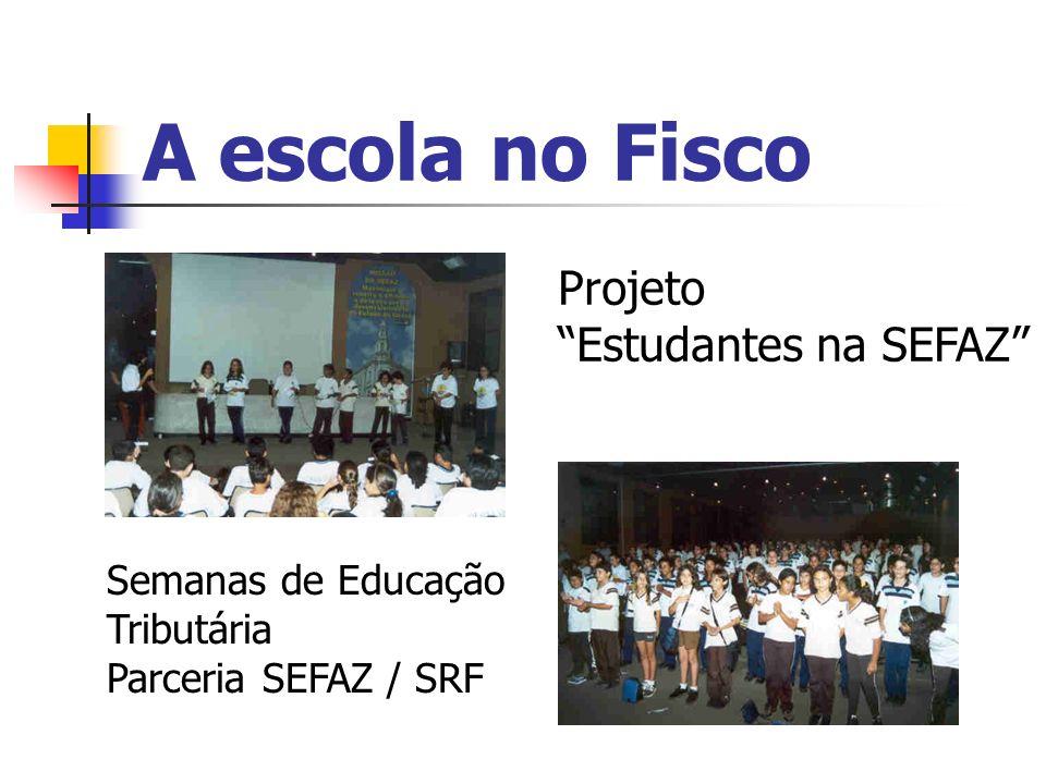 A escola no Fisco Projeto Estudantes na SEFAZ Semanas de Educação Tributária Parceria SEFAZ / SRF