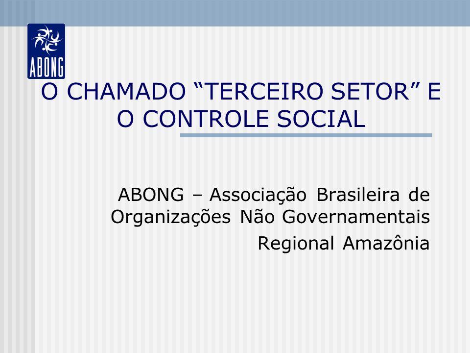 O CHAMADO TERCEIRO SETOR E O CONTROLE SOCIAL ABONG – Associação Brasileira de Organizações Não Governamentais Regional Amazônia