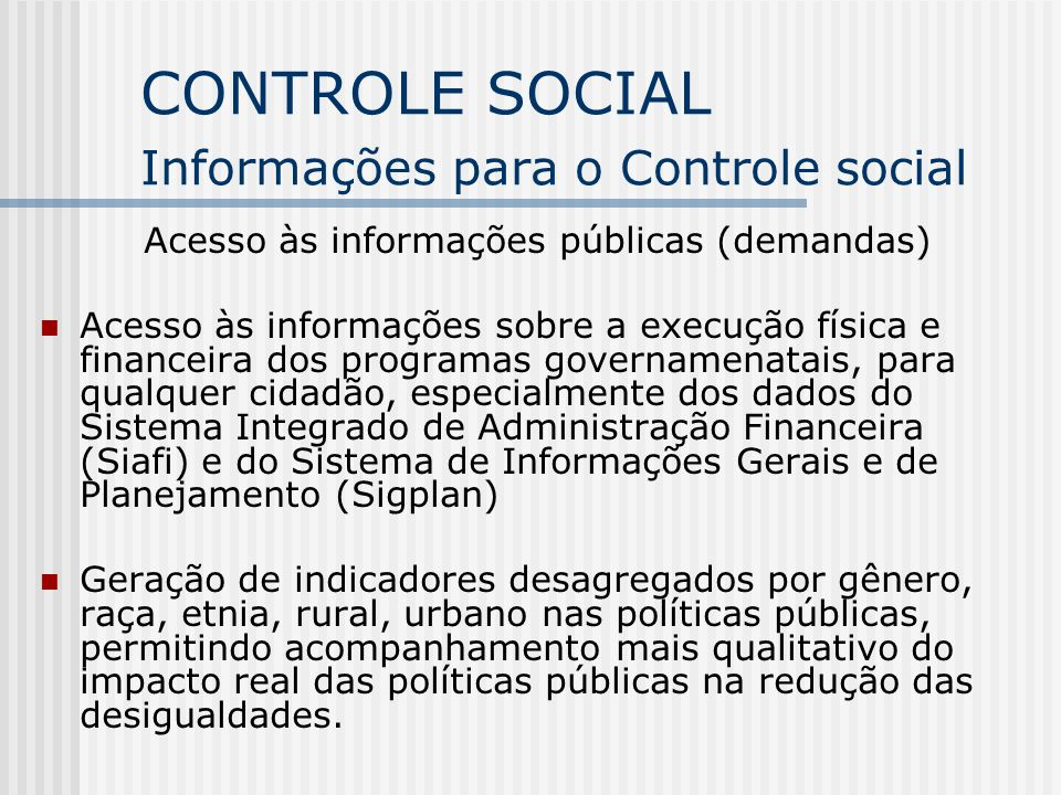 CONTROLE SOCIAL Informações para o Controle social Acesso às informações públicas (demandas) Acesso às informações sobre a execução física e financeir
