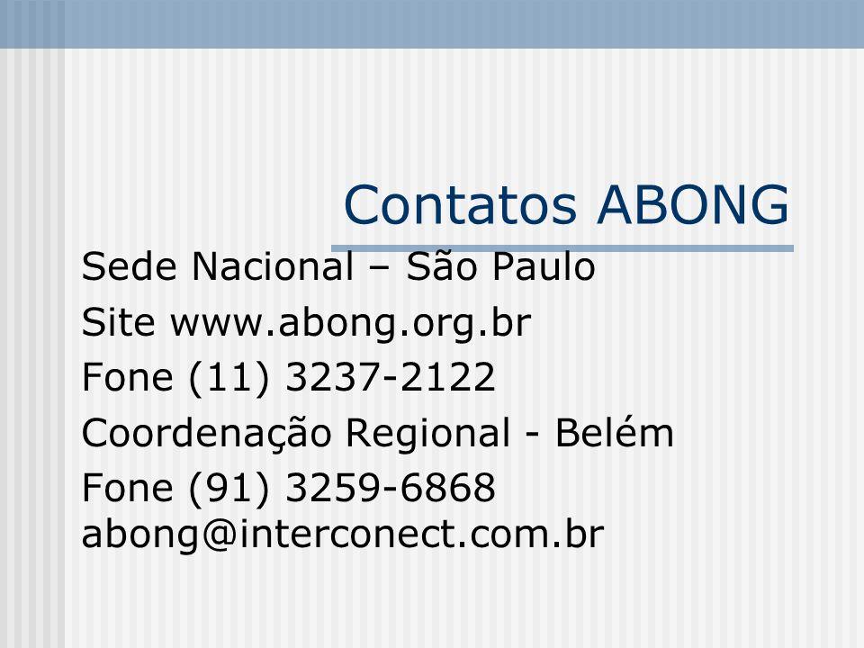 Contatos ABONG Sede Nacional – São Paulo Site www.abong.org.br Fone (11) 3237-2122 Coordenação Regional - Belém Fone (91) 3259-6868 abong@interconect.