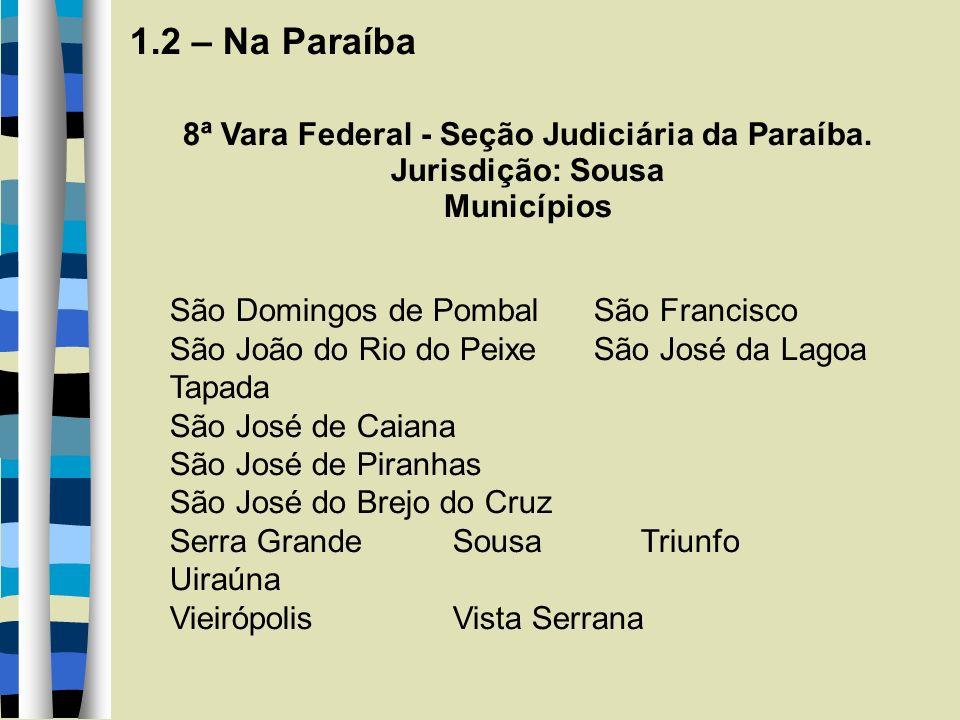 1.2 – Na Paraíba 8ª Vara Federal - Seção Judiciária da Paraíba.