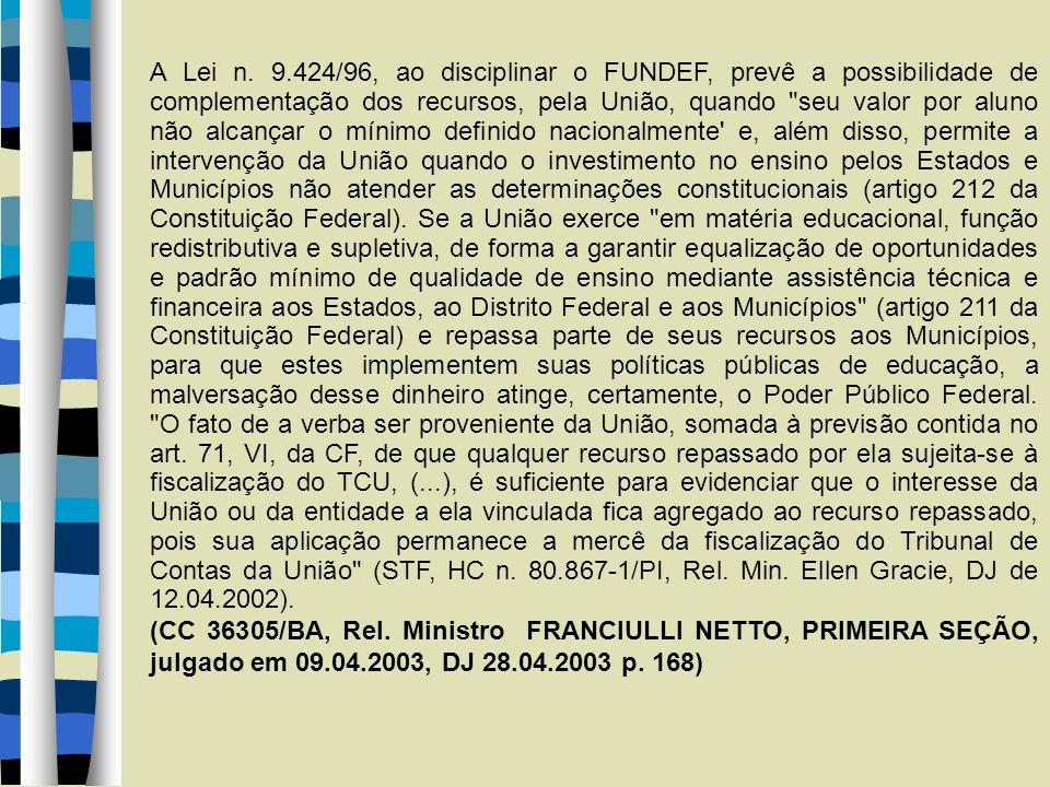 A Lei n. 9.424/96, ao disciplinar o FUNDEF, prevê a possibilidade de complementação dos recursos, pela União, quando