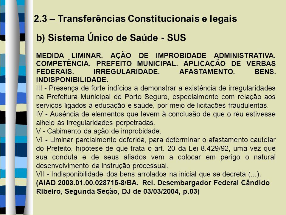 2.3 – Transferências Constitucionais e legais b) Sistema Único de Saúde - SUS MEDIDA LIMINAR. AÇÃO DE IMPROBIDADE ADMINISTRATIVA. COMPETÊNCIA. PREFEIT