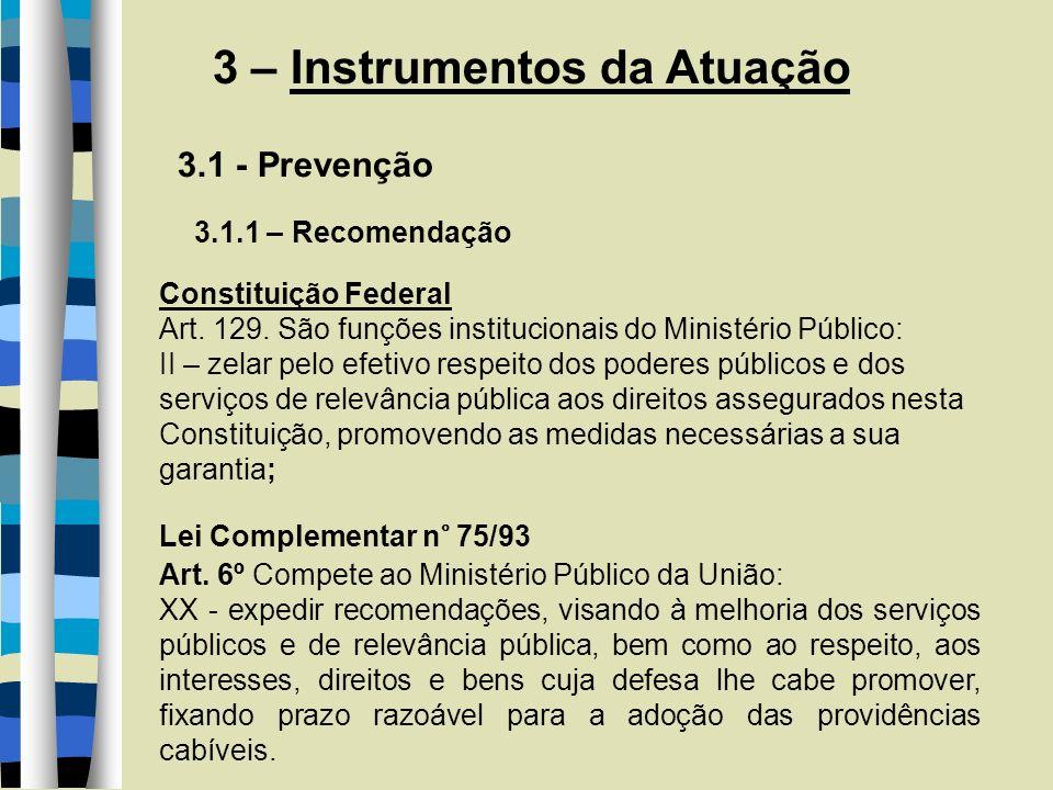 3 – Instrumentos da Atuação 3.1 - Prevenção 3.1.1 – Recomendação Constituição Federal Art. 129. São funções institucionais do Ministério Público: II –