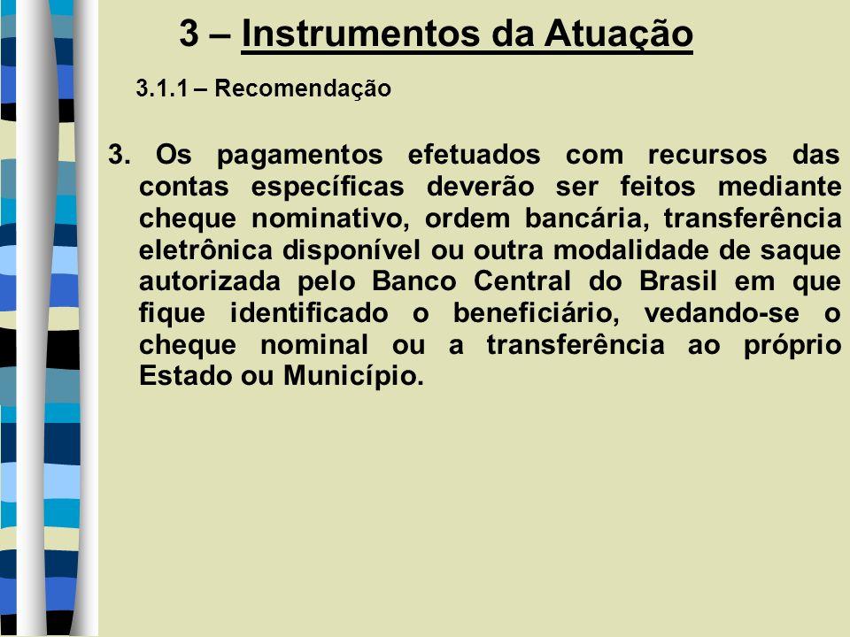 3 – Instrumentos da Atuação 3.1.1 – Recomendação 3. Os pagamentos efetuados com recursos das contas específicas deverão ser feitos mediante cheque nom