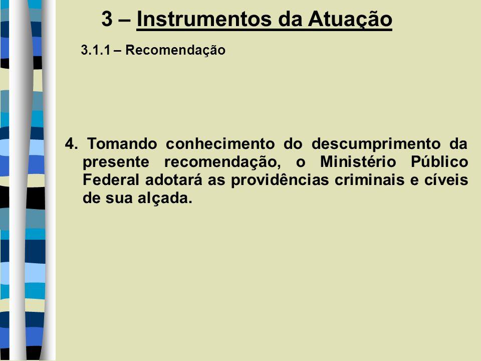 3 – Instrumentos da Atuação 3.1.1 – Recomendação 4. Tomando conhecimento do descumprimento da presente recomendação, o Ministério Público Federal adot